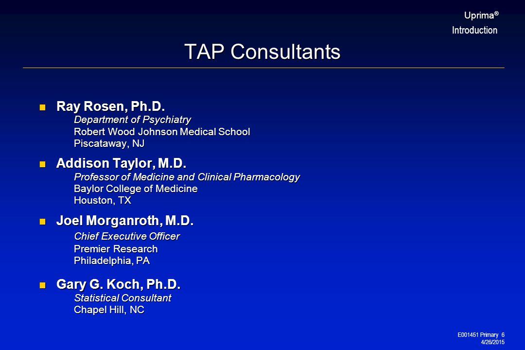 E001451 Primary 6 4/26/2015 Uprima ® TAP Consultants Ray Rosen, Ph.D. Department of Psychiatry Robert Wood Johnson Medical School Piscataway, NJ Ray R