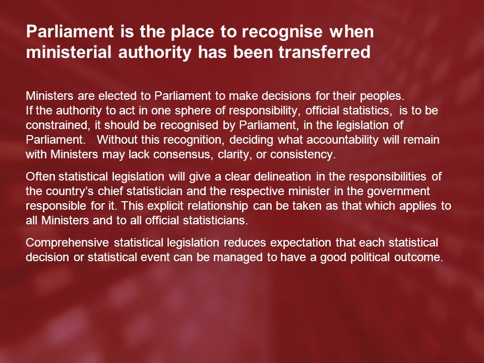 Parliament is the place to recognise when ministerial authority has been transferred Ministers are elected to Parliament to make decisions for their peoples.