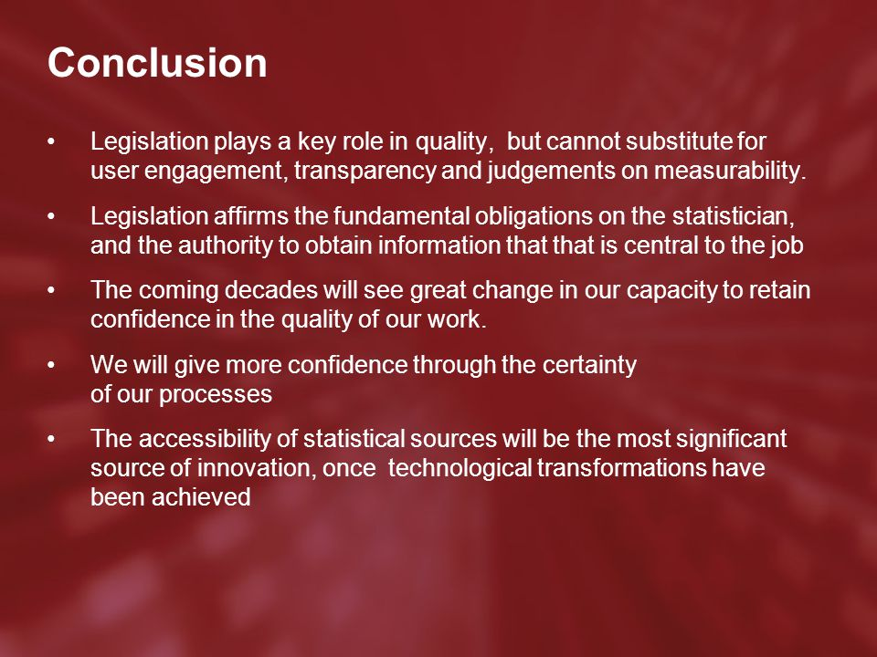 Conclusion Legislation plays a key role in quality, but cannot substitute for user engagement, transparency and judgements on measurability.