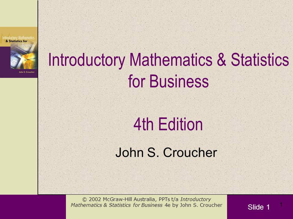 Slide 1 © 2002 McGraw-Hill Australia, PPTs t/a Introductory Mathematics & Statistics for Business 4e by John S.