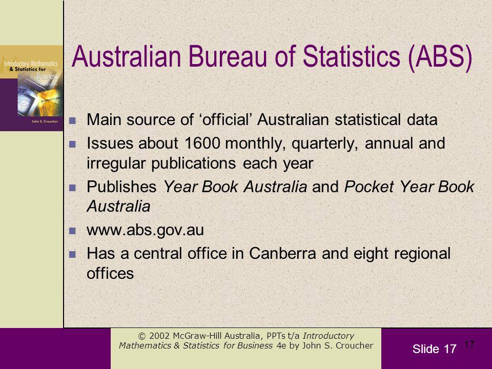 Slide 17 © 2002 McGraw-Hill Australia, PPTs t/a Introductory Mathematics & Statistics for Business 4e by John S. Croucher 17 Australian Bureau of Stat