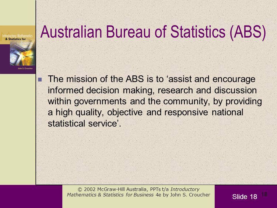 Slide 18 © 2002 McGraw-Hill Australia, PPTs t/a Introductory Mathematics & Statistics for Business 4e by John S. Croucher 18 Australian Bureau of Stat