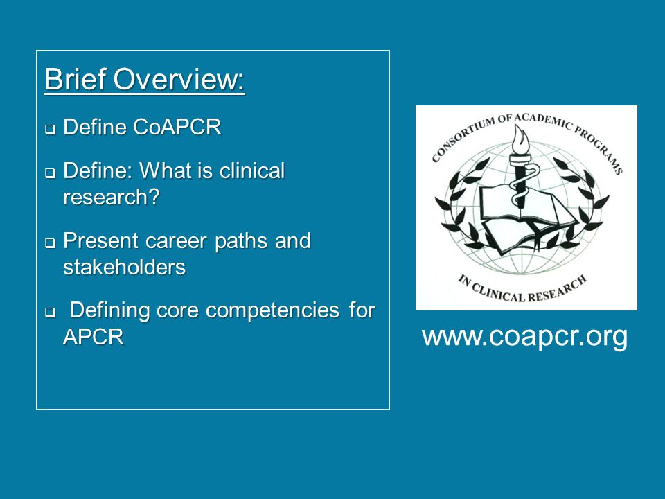 Brief Overview:  Define CoAPCR  Define: What is clinical research.