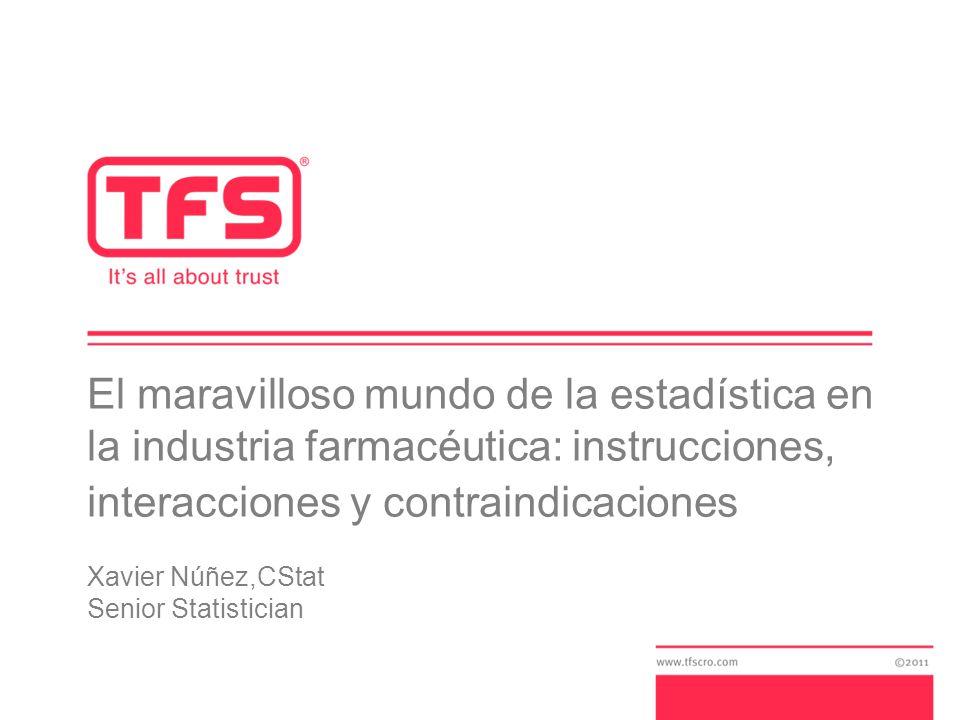 El maravilloso mundo de la estadística en la industria farmacéutica: instrucciones, interacciones y contraindicaciones Xavier Núñez,CStat Senior Statistician