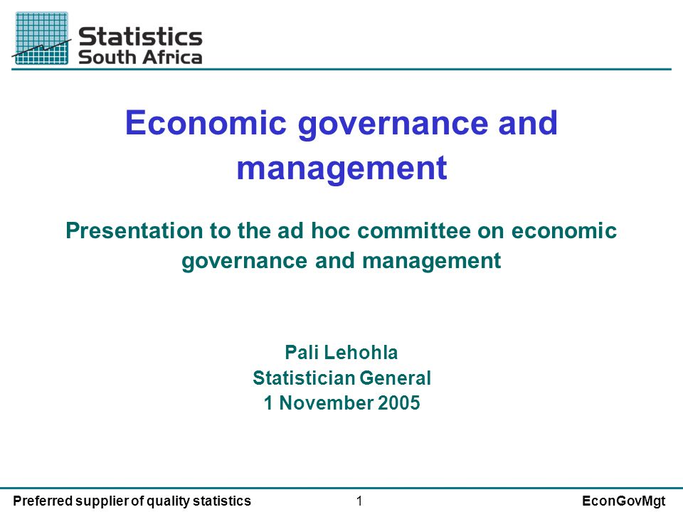 1Preferred supplier of quality statisticsEconGovMgt Economic governance and management Presentation to the ad hoc committee on economic governance and