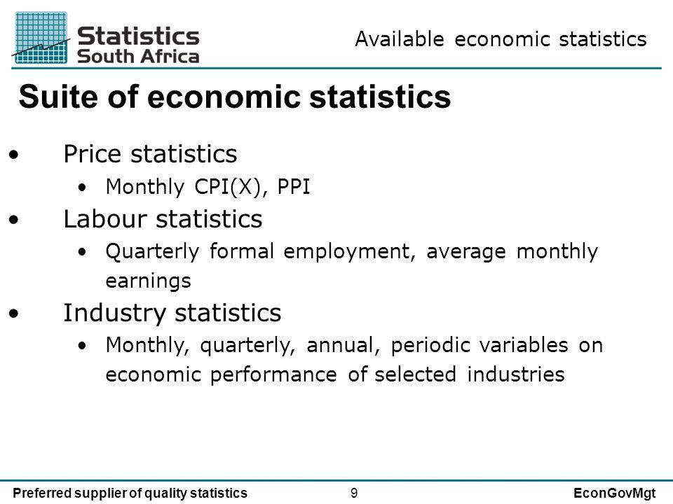9Preferred supplier of quality statisticsEconGovMgt Suite of economic statistics Price statistics Monthly CPI(X), PPI Labour statistics Quarterly form