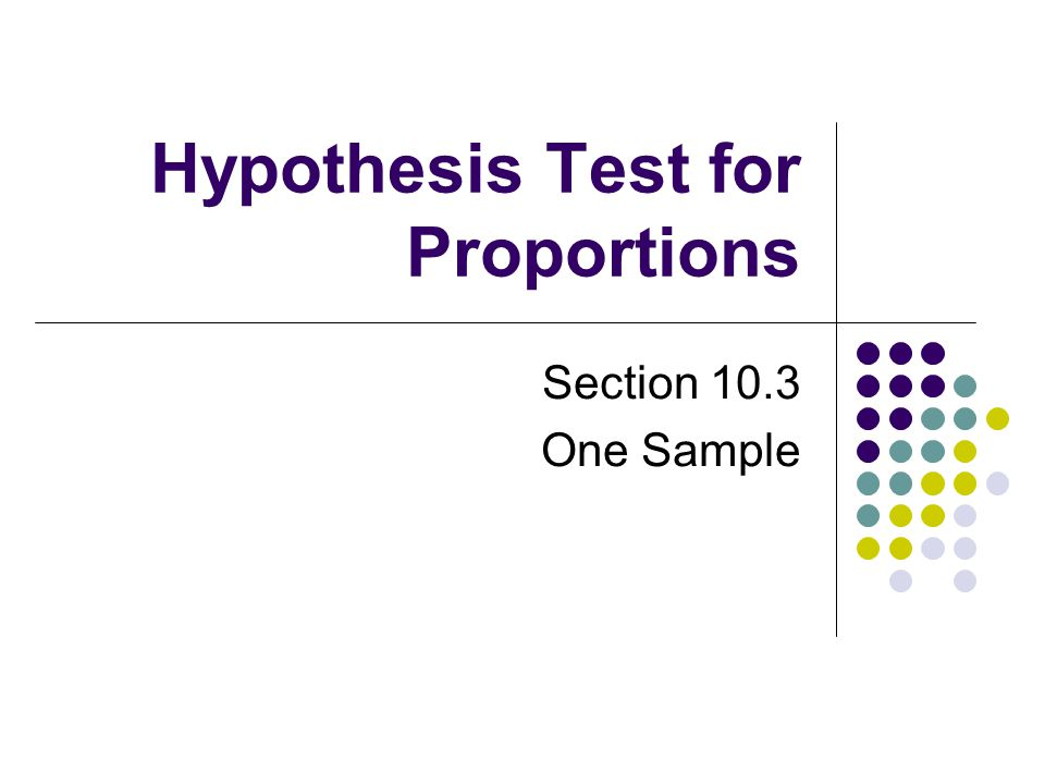 Hypothesis Test for Proportions Section 10.3 One Sample