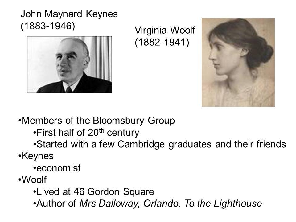 John Maynard Keynes (1883-1946) Virginia Woolf (1882-1941) Members of the Bloomsbury Group First half of 20 th century Started with a few Cambridge gr