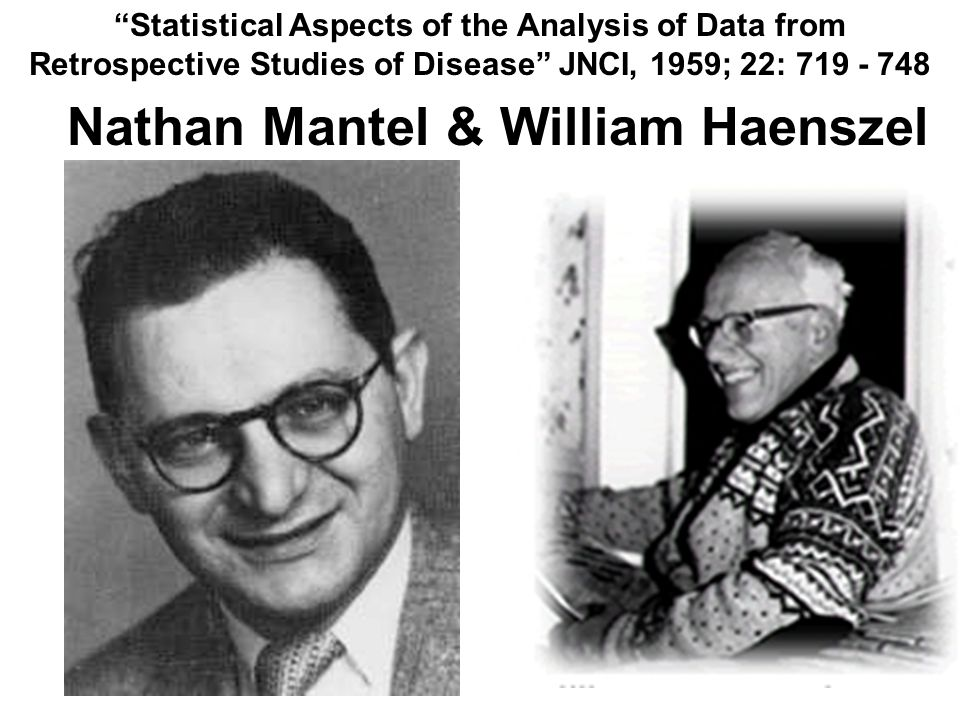"""""""Statistical Aspects of the Analysis of Data from Retrospective Studies of Disease"""" JNCI, 1959; 22: 719 - 748 Nathan Mantel & William Haenszel"""