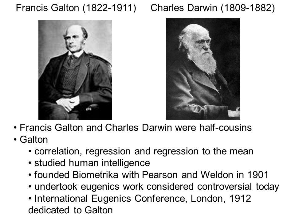 Charles Darwin (1809-1882)Francis Galton (1822-1911) Francis Galton and Charles Darwin were half-cousins Galton correlation, regression and regression