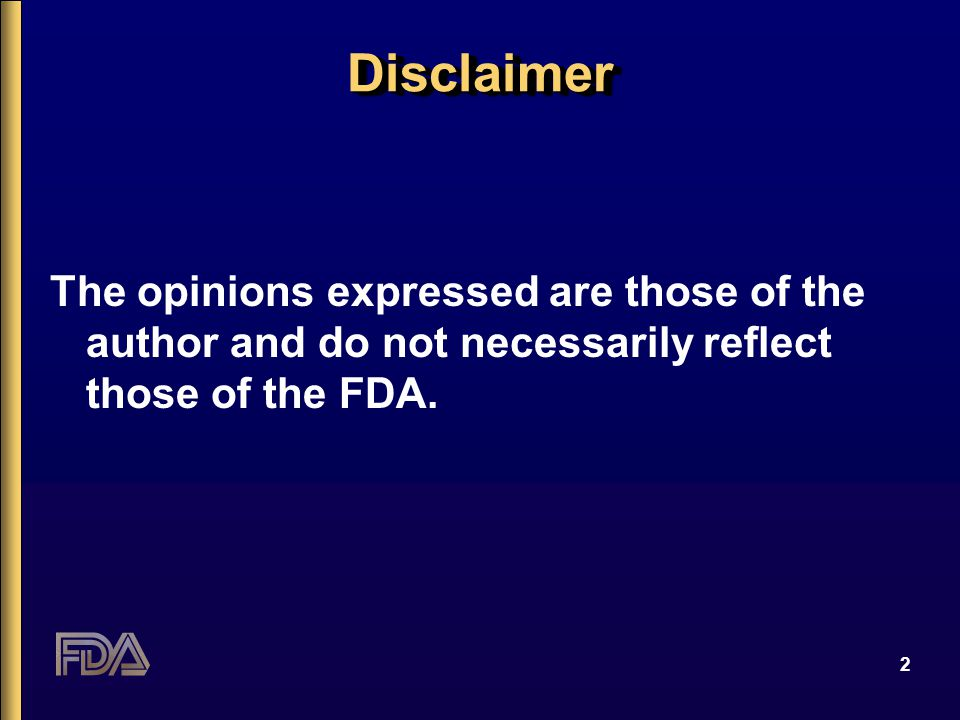 2 DisclaimerDisclaimer The opinions expressed are those of the author and do not necessarily reflect those of the FDA.