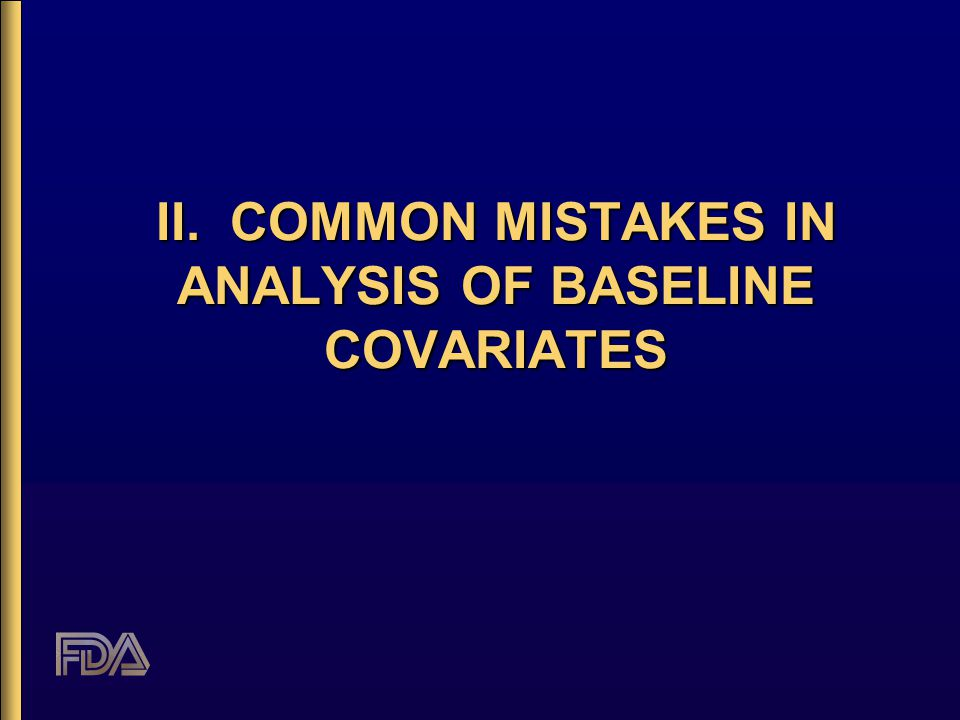 II. COMMON MISTAKES IN ANALYSIS OF BASELINE COVARIATES