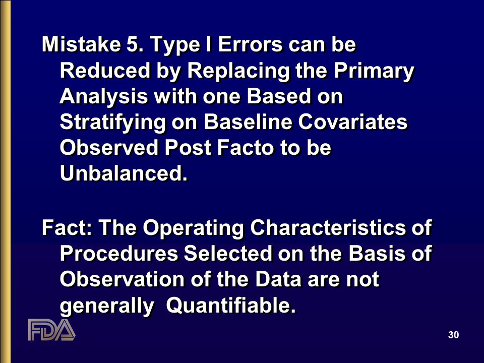 30 Mistake 5. Type I Errors can be Reduced by Replacing the Primary Analysis with one Based on Stratifying on Baseline Covariates Observed Post Facto