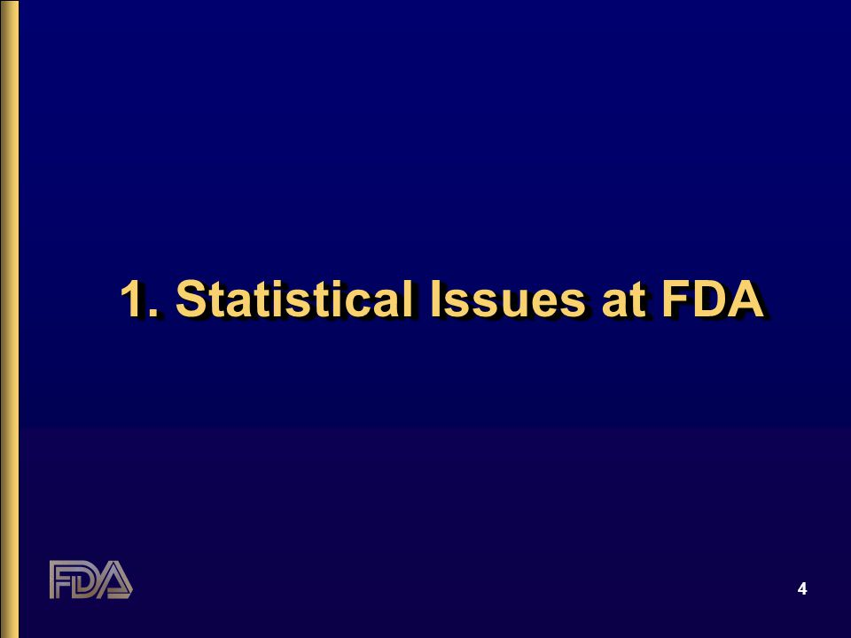 4 1. Statistical Issues at FDA