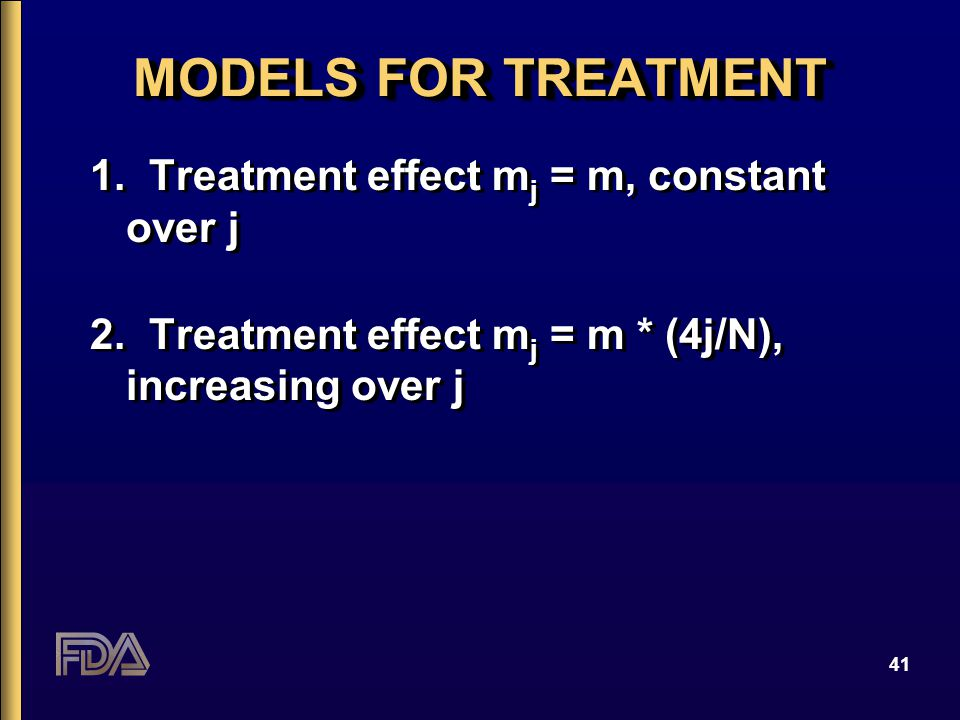 41 MODELS FOR TREATMENT 1. Treatment effect m j = m, constant over j 2.