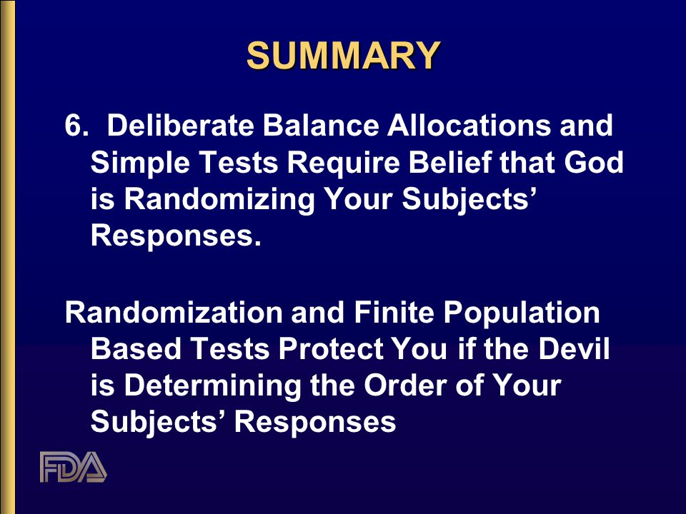 SUMMARYSUMMARY 6. Deliberate Balance Allocations and Simple Tests Require Belief that God is Randomizing Your Subjects' Responses. Randomization and F