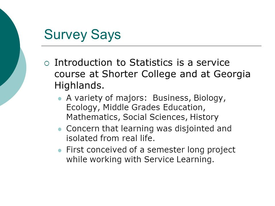 Survey Says  Introduction to Statistics is a service course at Shorter College and at Georgia Highlands.