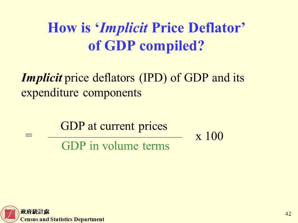 政府統計處 Census and Statistics Department 42 How is 'Implicit Price Deflator' of GDP compiled.