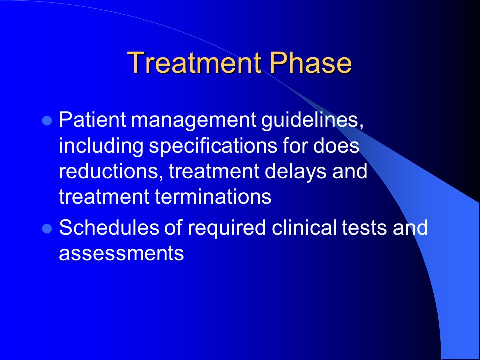 Treatment Phase Patient management guidelines, including specifications for does reductions, treatment delays and treatment terminations Schedules of