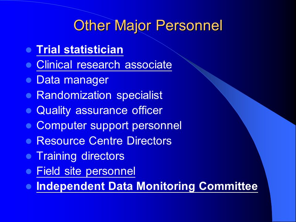 Other Major Personnel Trial statistician Clinical research associate Data manager Randomization specialist Quality assurance officer Computer support