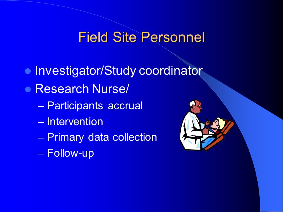 Field Site Personnel Investigator/Study coordinator Research Nurse/ – Participants accrual – Intervention – Primary data collection – Follow-up