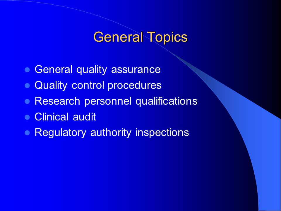 General Topics General quality assurance Quality control procedures Research personnel qualifications Clinical audit Regulatory authority inspections