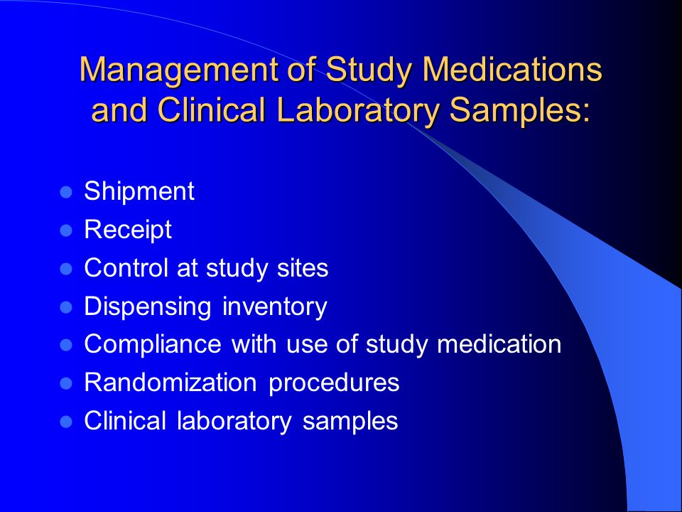 Management of Study Medications and Clinical Laboratory Samples: Shipment Receipt Control at study sites Dispensing inventory Compliance with use of s