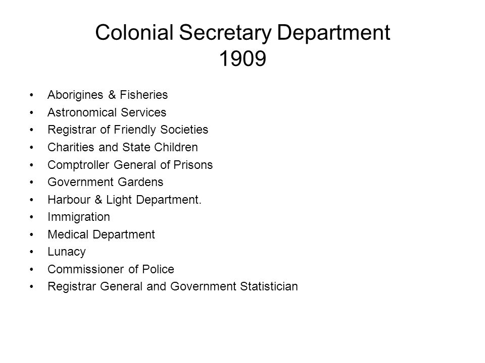 Colonial Secretary Department 1909 Aborigines & Fisheries Astronomical Services Registrar of Friendly Societies Charities and State Children Comptroller General of Prisons Government Gardens Harbour & Light Department.