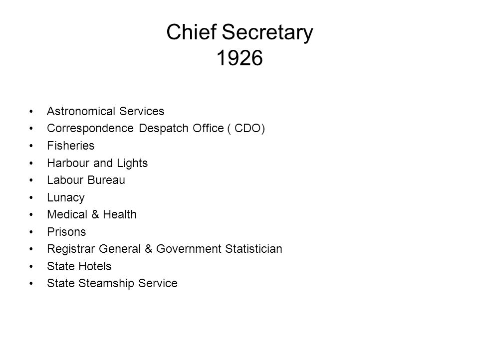 Chief Secretary 1926 Astronomical Services Correspondence Despatch Office ( CDO) Fisheries Harbour and Lights Labour Bureau Lunacy Medical & Health Prisons Registrar General & Government Statistician State Hotels State Steamship Service