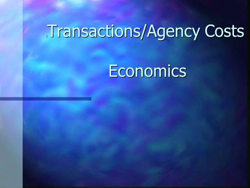 1 Transactions/Agency Costs Economics