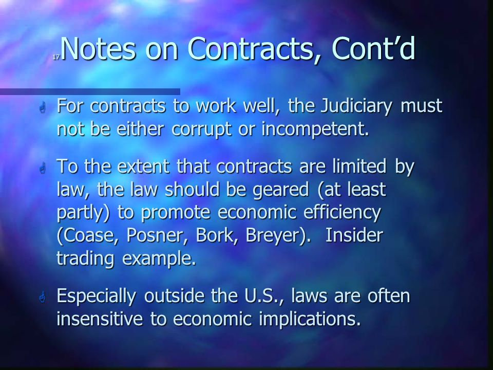 17 Notes on Contracts, Cont'd G For contracts to work well, the Judiciary must not be either corrupt or incompetent.