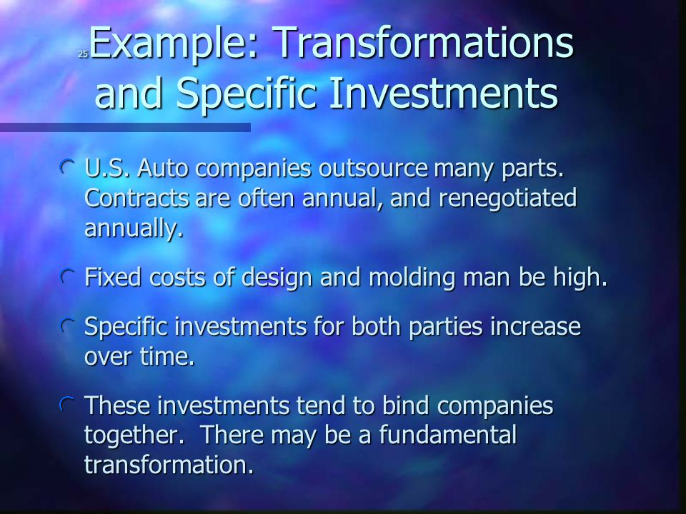 25 Example: Transformations and Specific Investments  U.S.