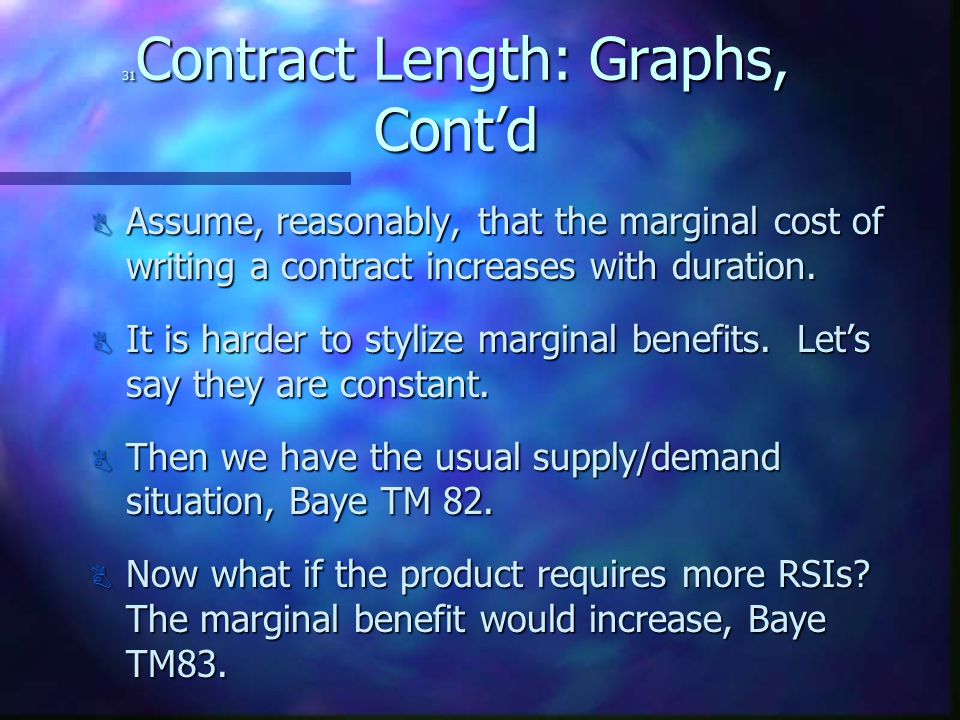 31 Contract Length: Graphs, Cont'd B Assume, reasonably, that the marginal cost of writing a contract increases with duration.