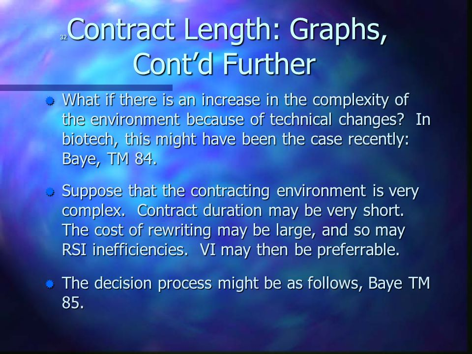 32 Contract Length: Graphs, Cont'd Further ® What if there is an increase in the complexity of the environment because of technical changes.