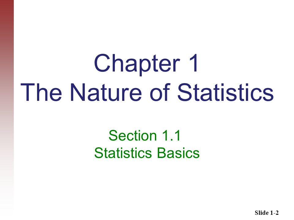 Slide 1-2 Chapter 1 The Nature of Statistics Section 1.1 Statistics Basics