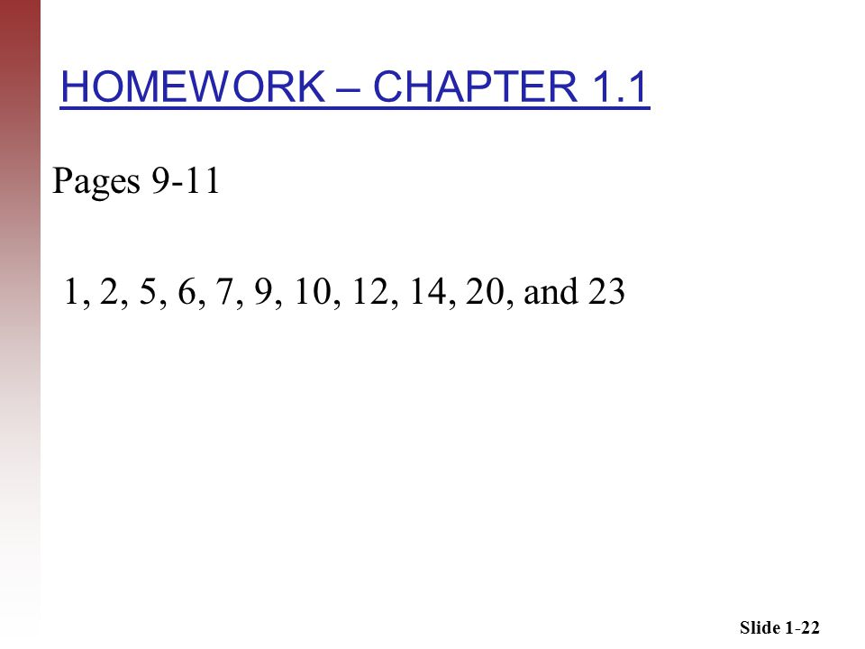 Slide 1-22 HOMEWORK – CHAPTER 1.1 Pages 9-11 1, 2, 5, 6, 7, 9, 10, 12, 14, 20, and 23