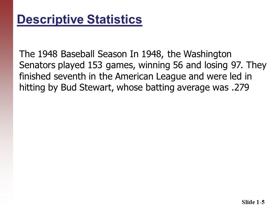 Slide 1-5 Descriptive Statistics The 1948 Baseball Season In 1948, the Washington Senators played 153 games, winning 56 and losing 97.