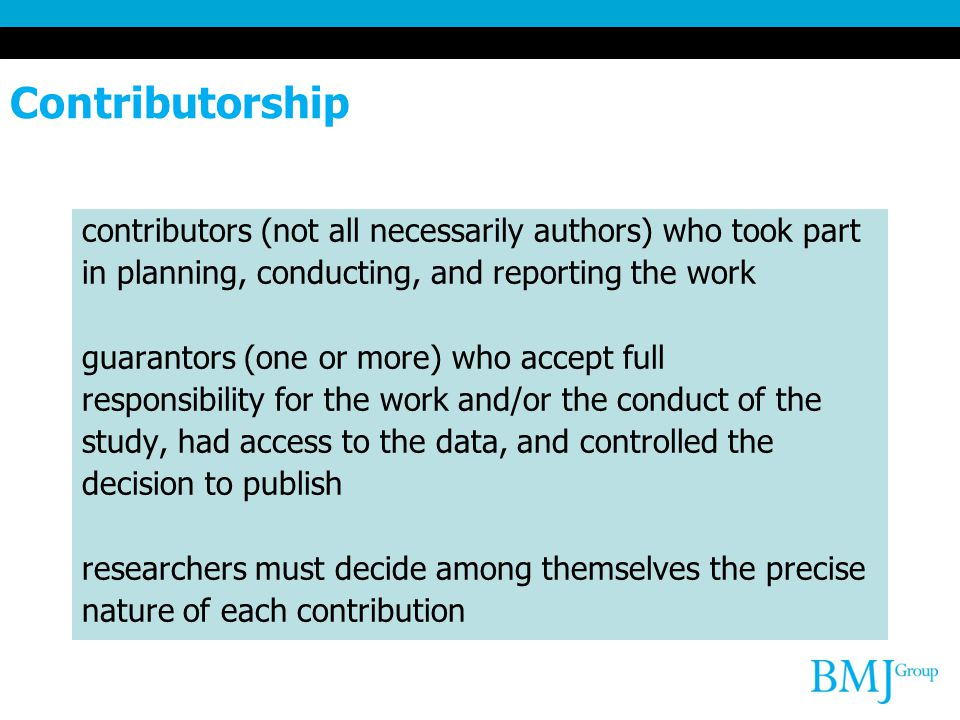 Contributorship contributors (not all necessarily authors) who took part in planning, conducting, and reporting the work guarantors (one or more) who