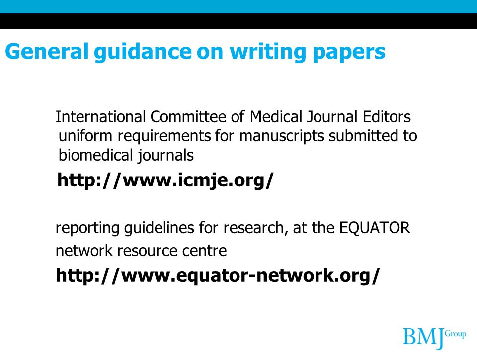 General guidance on writing papers International Committee of Medical Journal Editors uniform requirements for manuscripts submitted to biomedical jou