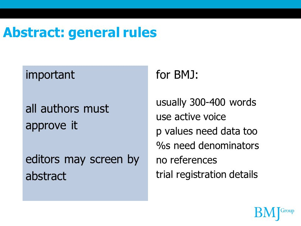 Abstract: general rules important all authors must approve it editors may screen by abstract for BMJ: usually 300-400 words use active voice p values