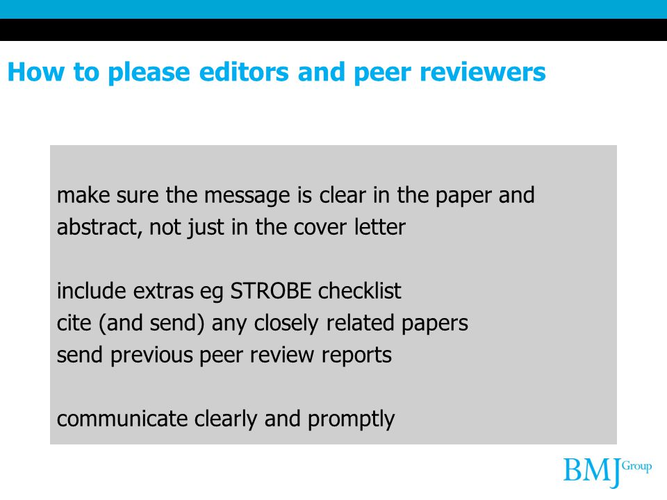 How to please editors and peer reviewers make sure the message is clear in the paper and abstract, not just in the cover letter include extras eg STRO