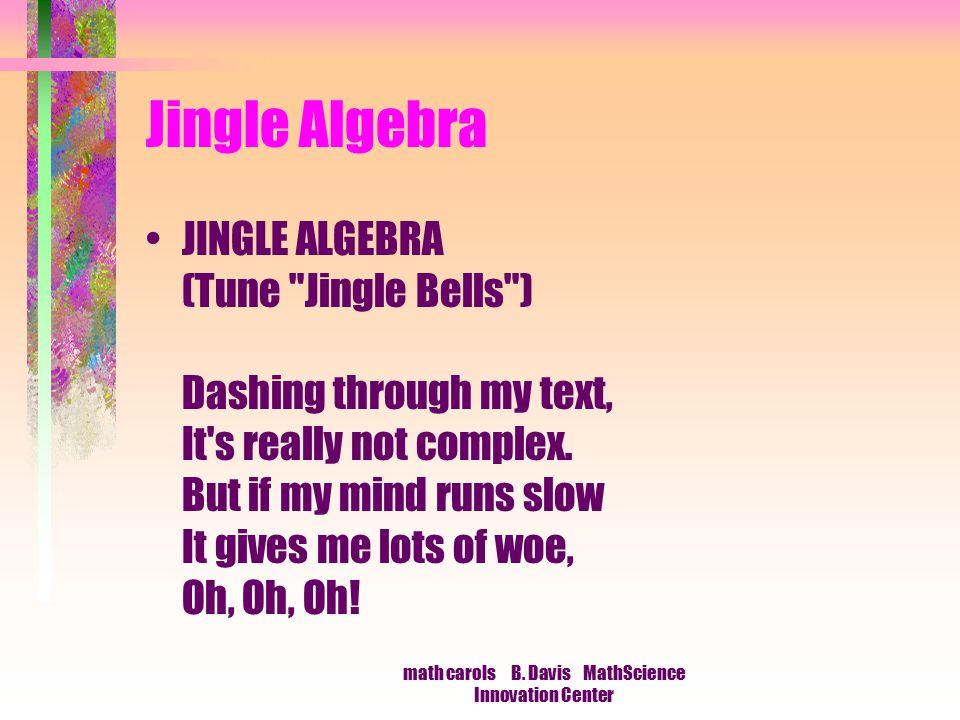 math carols B. Davis MathScience Innovation Center Jingle Algebra JINGLE ALGEBRA (Tune