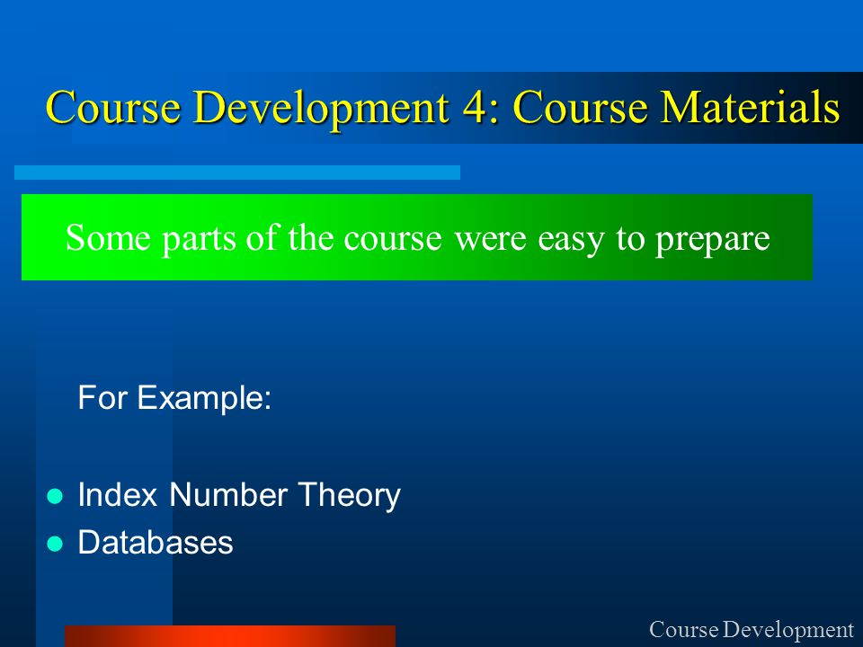 Course Development 4: Course Materials For Example: Index Number Theory Databases Course Development Some parts of the course were easy to prepare