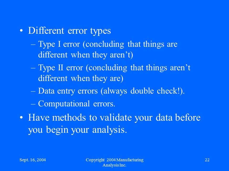 Sept. 16, 200422 Different error types –Type I error (concluding that things are different when they aren't) –Type II error (concluding that things ar