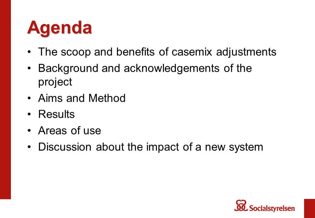 Agenda The scoop and benefits of casemix adjustments Background and acknowledgements of the project Aims and Method Results Areas of use Discussion about the impact of a new system