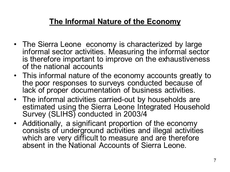 7 The Informal Nature of the Economy The Sierra Leone economy is characterized by large informal sector activities.