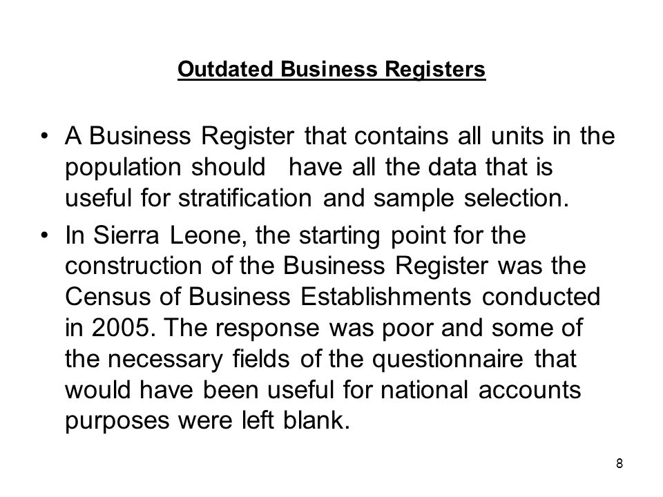 8 Outdated Business Registers A Business Register that contains all units in the population should have all the data that is useful for stratification and sample selection.