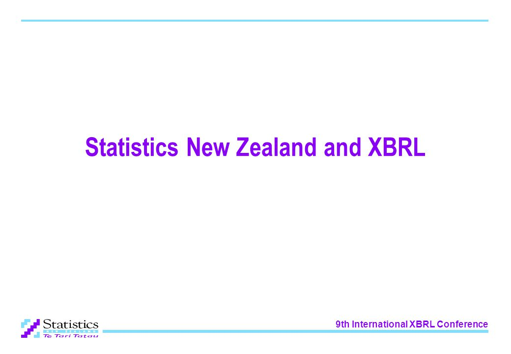 9th International XBRL Conference Statistics New Zealand and XBRL