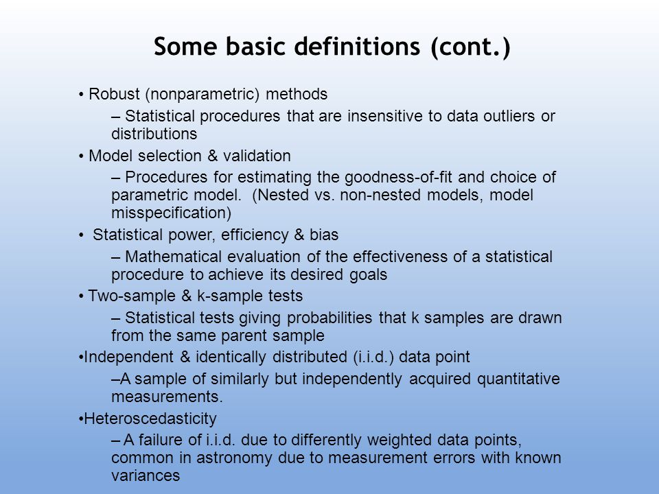 Some basic definitions (cont.) Robust (nonparametric) methods – Statistical procedures that are insensitive to data outliers or distributions Model se