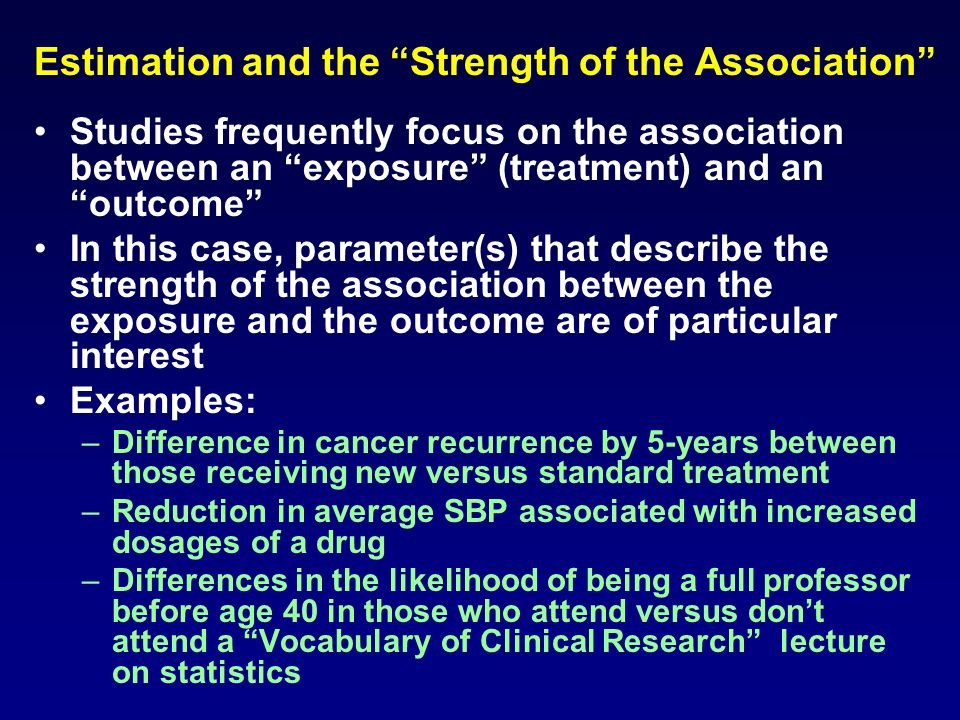 "Estimation and the ""Strength of the Association"" Studies frequently focus on the association between an ""exposure"" (treatment) and an ""outcome"" In thi"